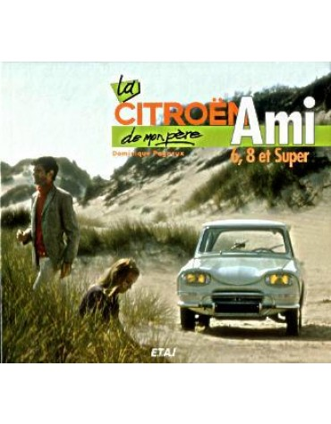 La Citroën Ami 6, 8 et Super de mon père